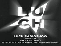 Luch Radioshow #139 - Take x Cutworx @ Megapolis 89.5 Fm 12.12.2017