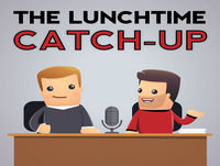 Lunchtime Catch Up Podcast EP14