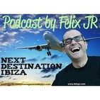 Podcast by Felix JR (NEXT DESTINATION IBIZA).