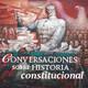 Podcast Conversaciones sobre Historia Constitucion
