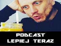 PLT #100 Jak obudzi? w sobie geniusza?- Dorota Filipiuk - Podcast Lepiej Teraz