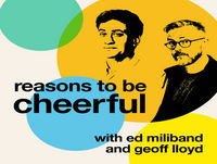 Reasons to be Cheerful with Ed Miliband and Geoff