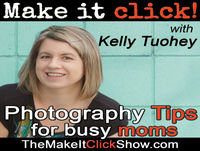Introducing The Make it Click Show   Photography tips for busy moms