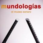 MUNDOLOGÍAS, EL MUSEO SONORO
