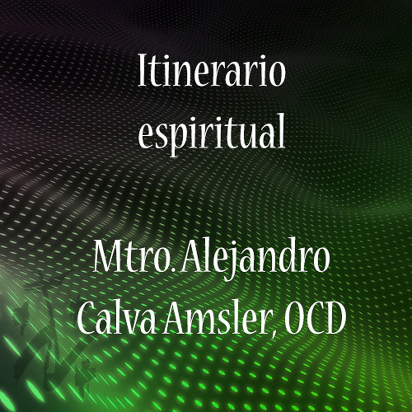 <![CDATA[Itinerario espiritual - Alejandro Calva Amsler, OC]]>