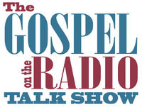 The Gospel on the Radio Talk Show #754 broadcast April 22, 2018