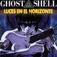 GHOST IN THE SHELL - Luces en el Horizonte
