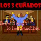 Los 3 Cuñados programa 42 - Defendiendo lo indefendible