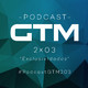 GTM - 2x03: Exclusividades.