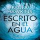 5-Escrito en el agua de Paula Hawkinns