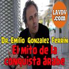 El falso mito de la conquista Árabe con Emilio Gonzalez Ferrín
