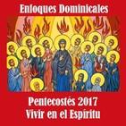 Enfoques Dominicales. Pentecostés 2017. Vivir en el Espíritu.