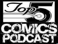 Top 5 Comics Podcast Episode 106 – Season 6
