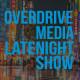 Overdrive Media Latenight Show