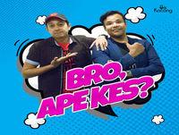 Bro, Ape Kes? : Episode 30 - Obsesi pulak dia..
